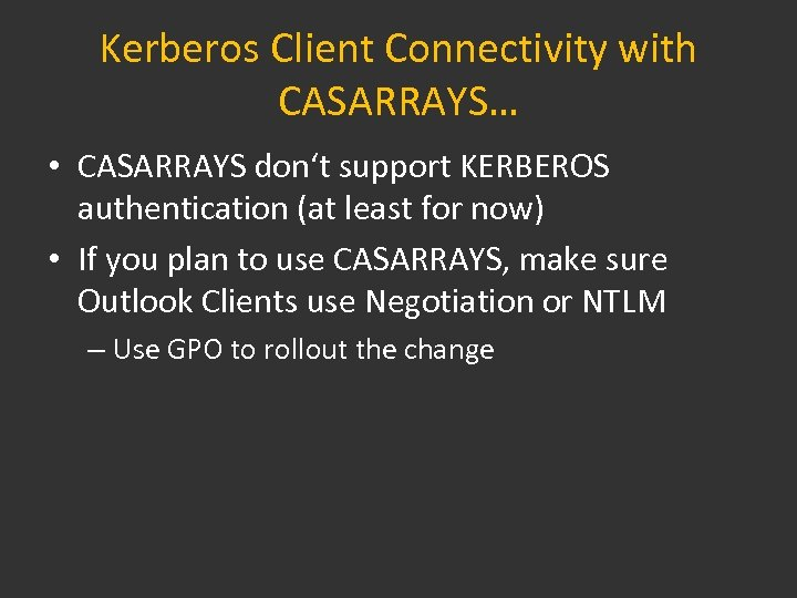 Kerberos Client Connectivity with CASARRAYS… • CASARRAYS don't support KERBEROS authentication (at least for