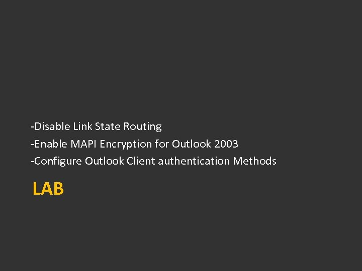 -Disable Link State Routing -Enable MAPI Encryption for Outlook 2003 -Configure Outlook Client authentication