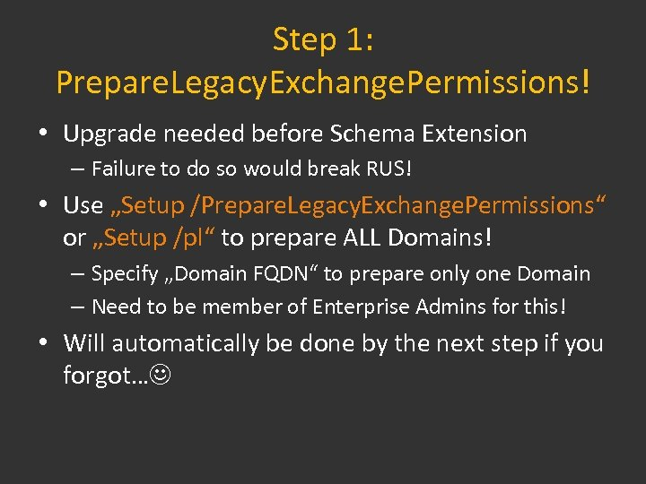 Step 1: Prepare. Legacy. Exchange. Permissions! • Upgrade needed before Schema Extension – Failure