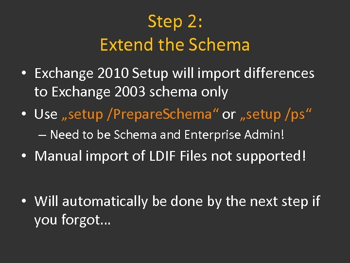 Step 2: Extend the Schema • Exchange 2010 Setup will import differences to Exchange
