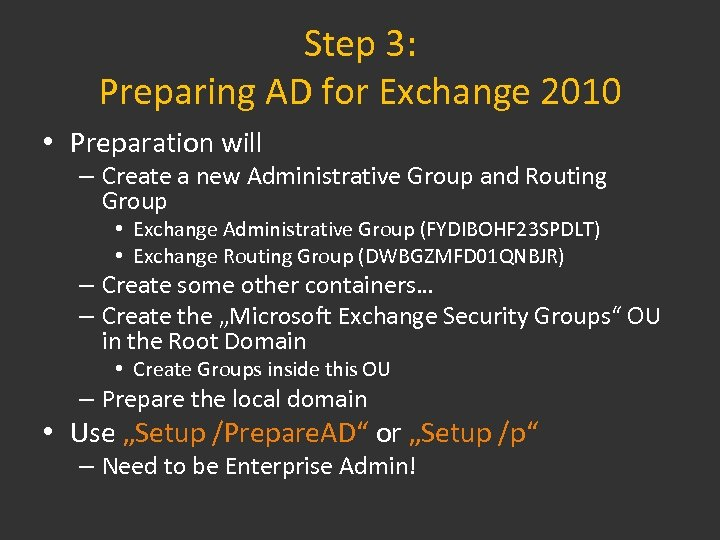 Step 3: Preparing AD for Exchange 2010 • Preparation will – Create a new