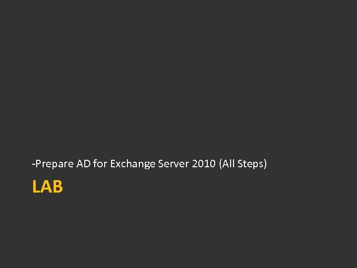 -Prepare AD for Exchange Server 2010 (All Steps) LAB