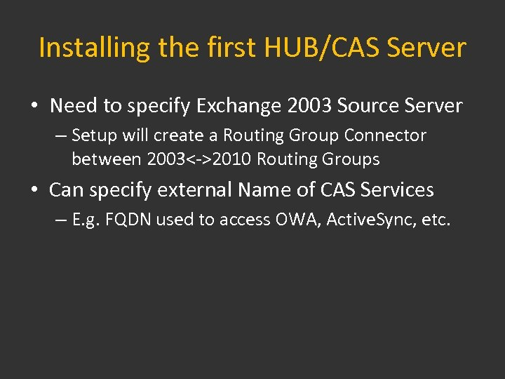 Installing the first HUB/CAS Server • Need to specify Exchange 2003 Source Server –