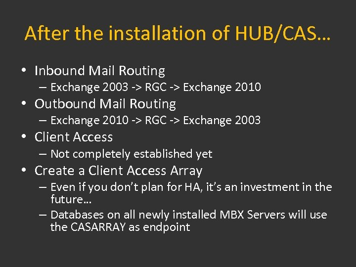 After the installation of HUB/CAS… • Inbound Mail Routing – Exchange 2003 -> RGC
