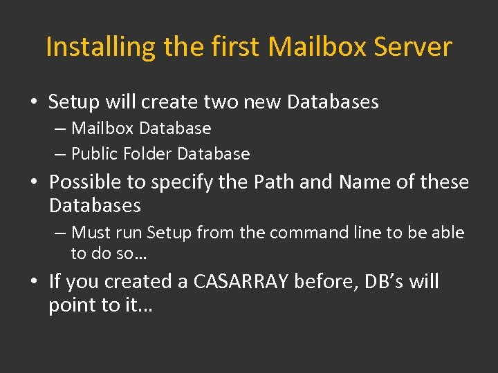 Installing the first Mailbox Server • Setup will create two new Databases – Mailbox