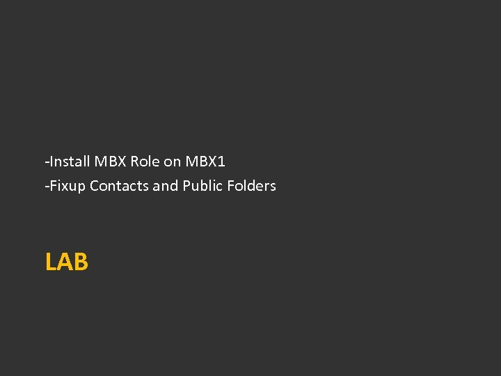 -Install MBX Role on MBX 1 -Fixup Contacts and Public Folders LAB
