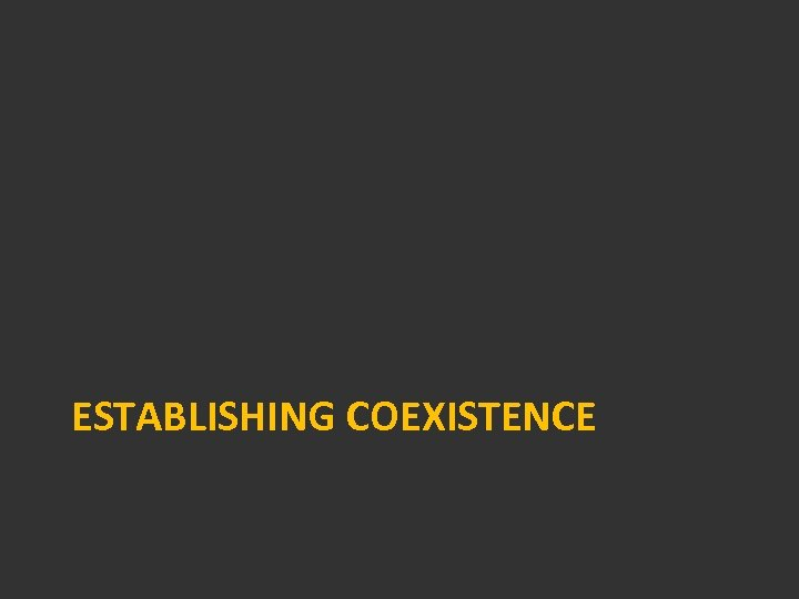 ESTABLISHING COEXISTENCE