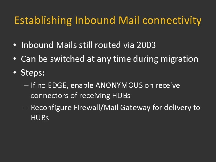 Establishing Inbound Mail connectivity • Inbound Mails still routed via 2003 • Can be