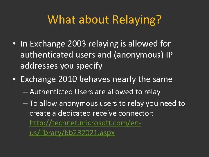 What about Relaying? • In Exchange 2003 relaying is allowed for authenticated users and