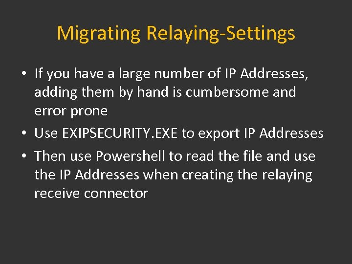 Migrating Relaying-Settings • If you have a large number of IP Addresses, adding them