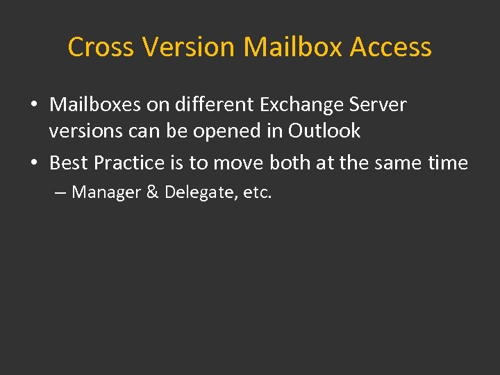 Cross Version Mailbox Access • Mailboxes on different Exchange Server versions can be opened