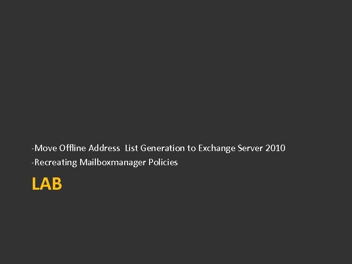 -Move Offline Address List Generation to Exchange Server 2010 -Recreating Mailboxmanager Policies LAB