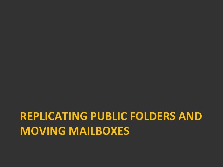 REPLICATING PUBLIC FOLDERS AND MOVING MAILBOXES