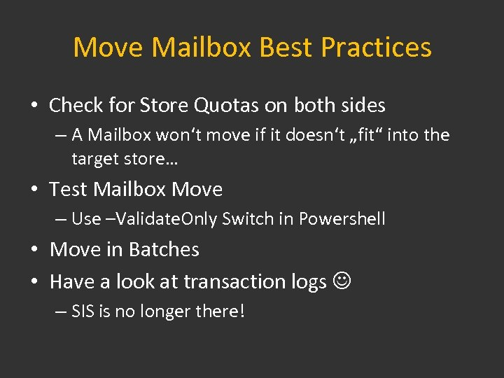 Move Mailbox Best Practices • Check for Store Quotas on both sides – A
