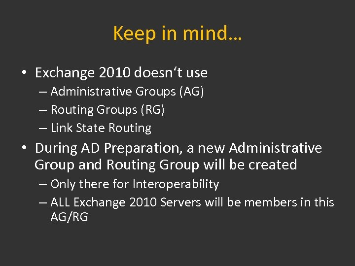 Keep in mind… • Exchange 2010 doesn't use – Administrative Groups (AG) – Routing