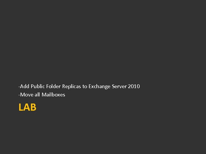 -Add Public Folder Replicas to Exchange Server 2010 -Move all Mailboxes LAB