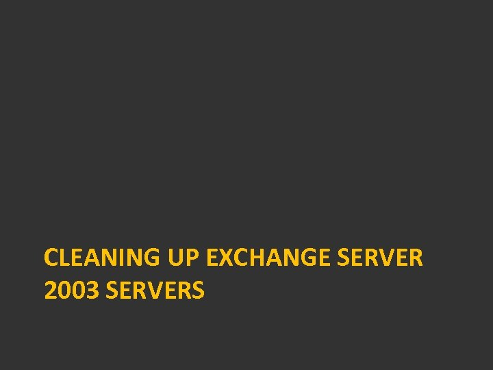 CLEANING UP EXCHANGE SERVER 2003 SERVERS