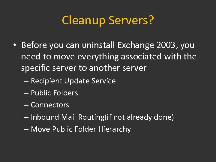 Cleanup Servers? • Before you can uninstall Exchange 2003, you need to move everything