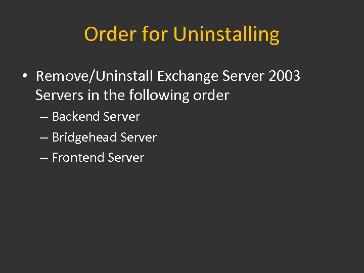Order for Uninstalling • Remove/Uninstall Exchange Server 2003 Servers in the following order –