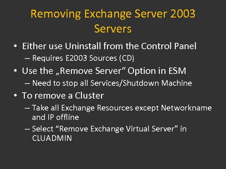 Removing Exchange Server 2003 Servers • Either use Uninstall from the Control Panel –