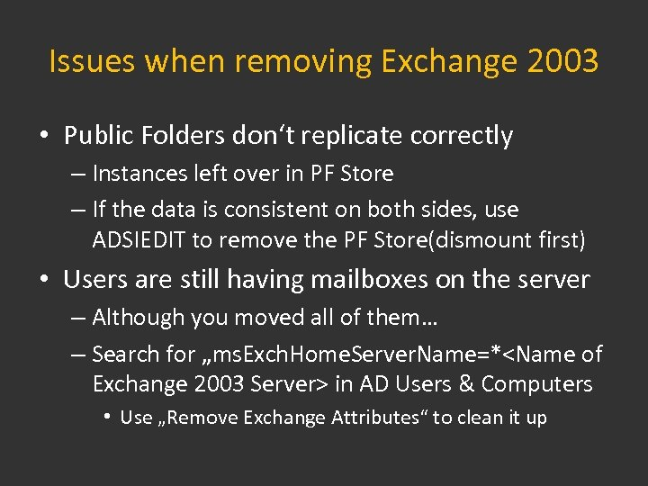 Issues when removing Exchange 2003 • Public Folders don't replicate correctly – Instances left