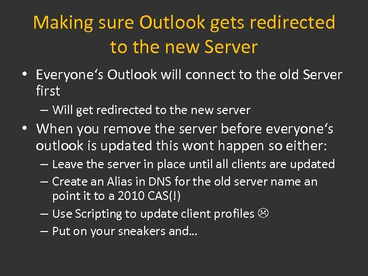 Making sure Outlook gets redirected to the new Server • Everyone's Outlook will connect