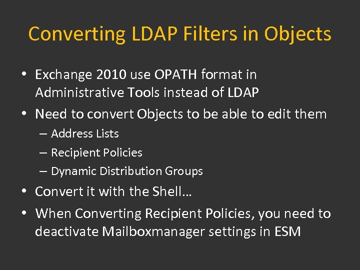 Converting LDAP Filters in Objects • Exchange 2010 use OPATH format in Administrative Tools