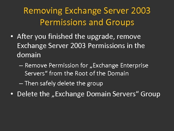 Removing Exchange Server 2003 Permissions and Groups • After you finished the upgrade, remove