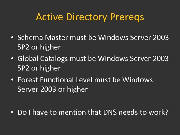 Active Directory Prereqs • Schema Master must be Windows Server 2003 SP 2 or