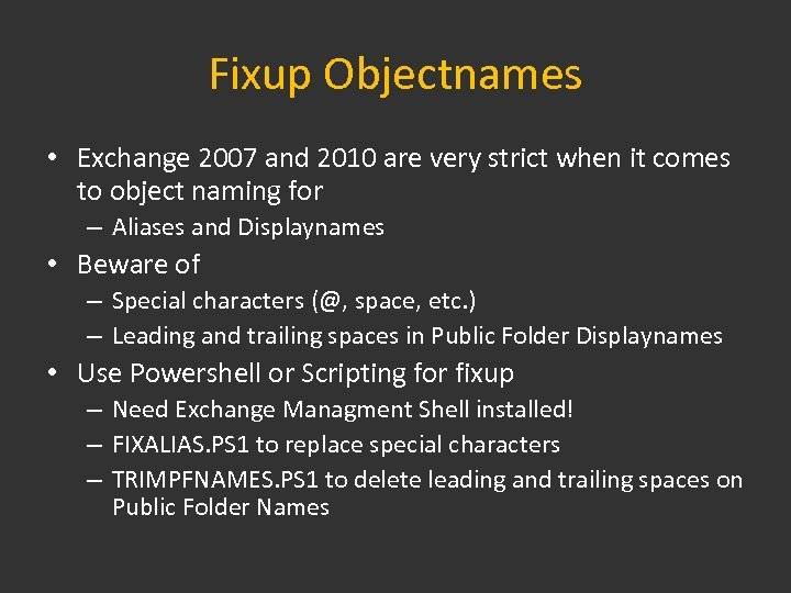 Fixup Objectnames • Exchange 2007 and 2010 are very strict when it comes to