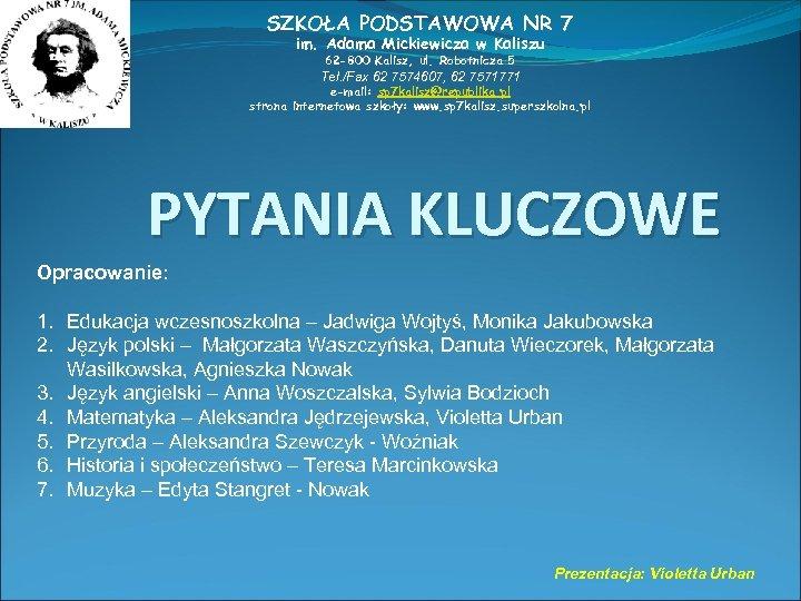 SZKOŁA PODSTAWOWA NR 7 im. Adama Mickiewicza w Kaliszu 62 -800 Kalisz, ul. Robotnicza