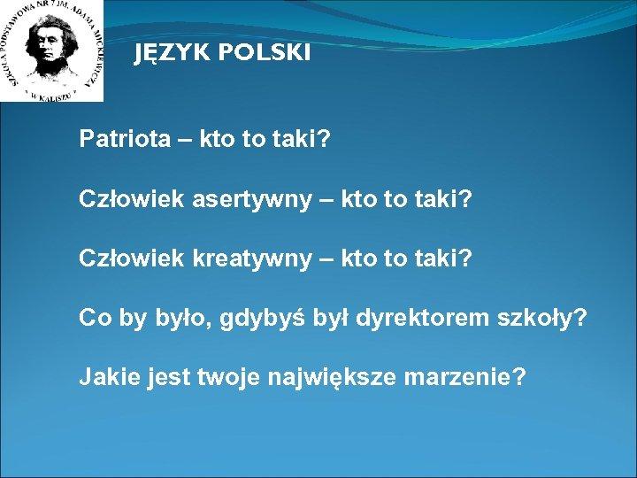 JĘZYK POLSKI Patriota – kto to taki? Człowiek asertywny – kto to taki? Człowiek