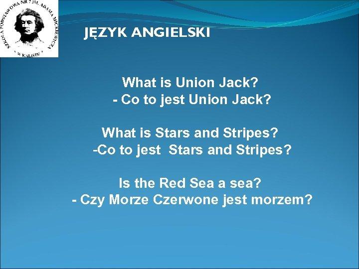 JĘZYK ANGIELSKI What is Union Jack? - Co to jest Union Jack? What is