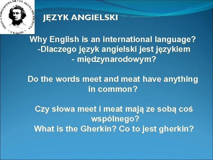 JĘZYK ANGIELSKI Why English is an international language? -Dlaczego język angielski jest językiem -