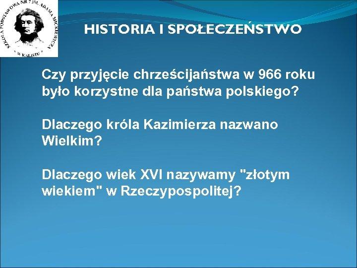 HISTORIA I SPOŁECZEŃSTWO Czy przyjęcie chrześcijaństwa w 966 roku było korzystne dla państwa polskiego?