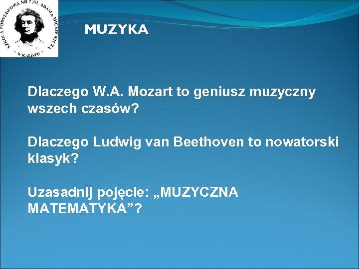 MUZYKA Dlaczego W. A. Mozart to geniusz muzyczny wszech czasów? Dlaczego Ludwig van Beethoven
