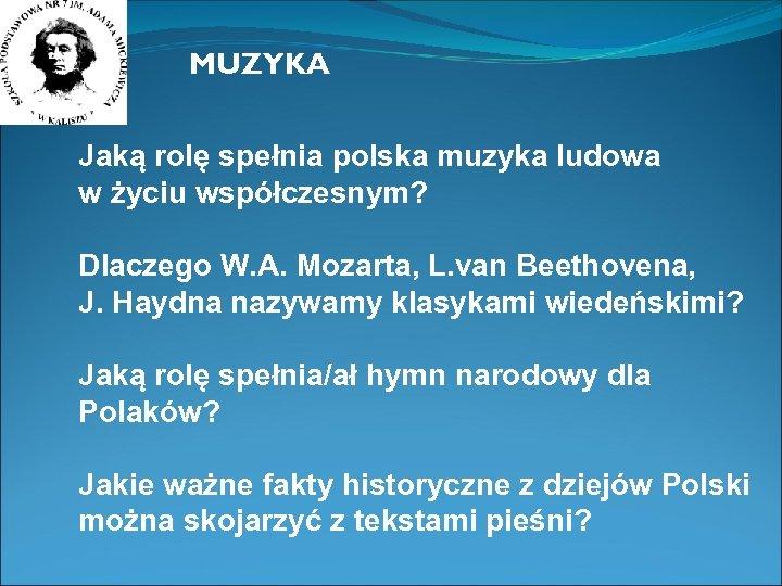 MUZYKA Jaką rolę spełnia polska muzyka ludowa w życiu współczesnym? Dlaczego W. A. Mozarta,