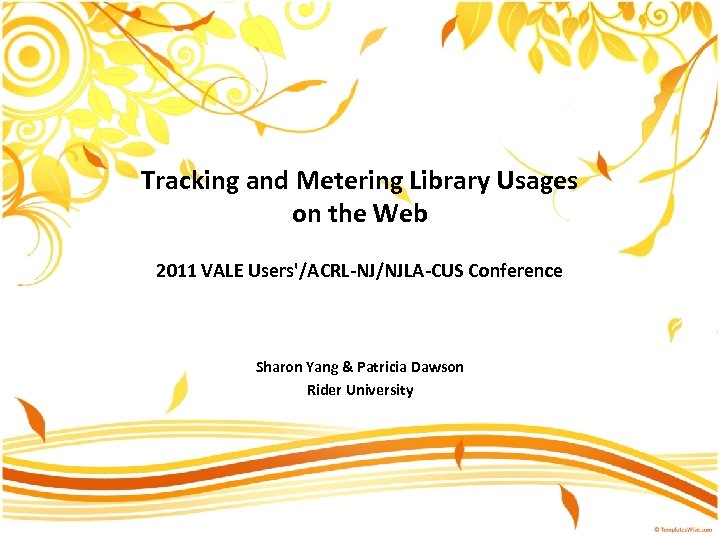 Tracking and Metering Library Usages on the Web 2011 VALE Users'/ACRL-NJ/NJLA-CUS Conference Sharon Yang