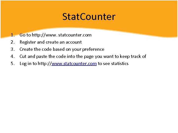 Stat. Counter 1. 2. 3. 4. 5. Go to http: //www. statcounter. com Register
