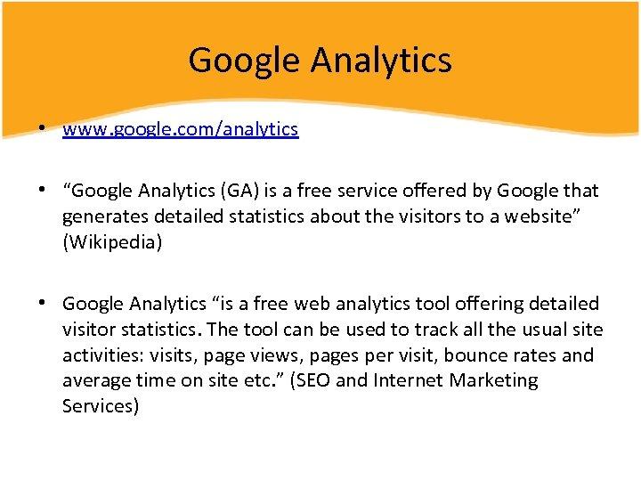 "Google Analytics • www. google. com/analytics • ""Google Analytics (GA) is a free service"