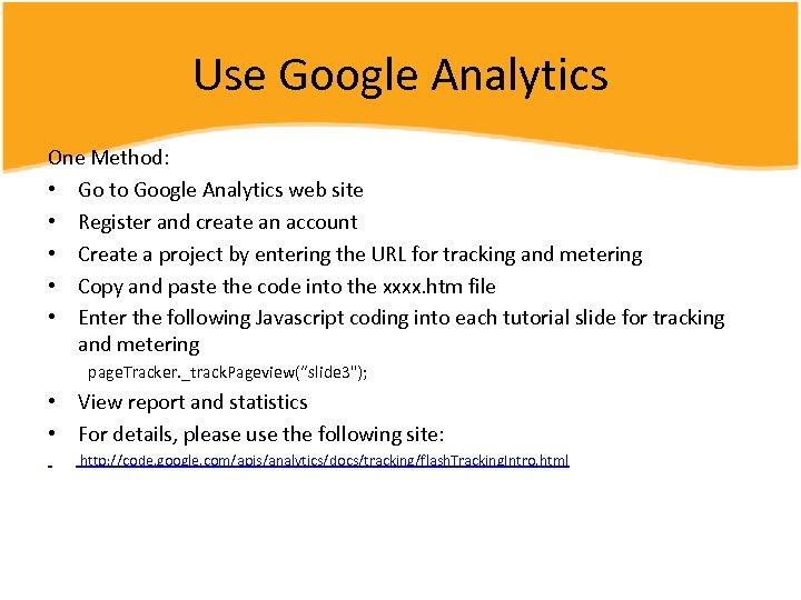Use Google Analytics One Method: • Go to Google Analytics web site • Register