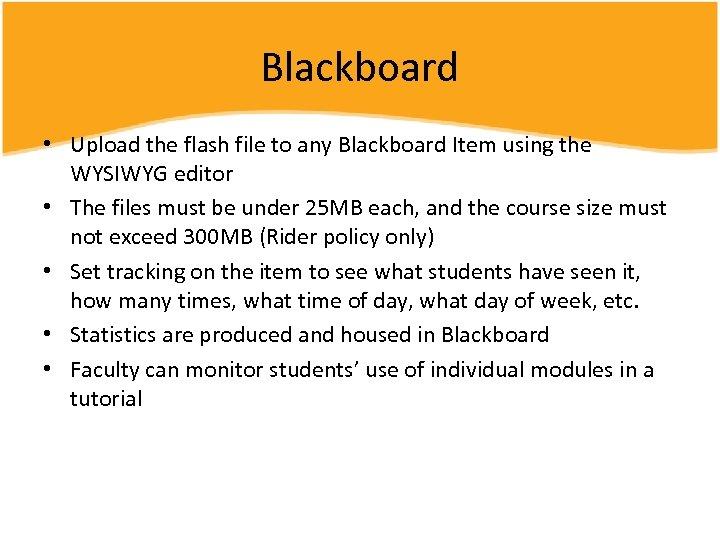 Blackboard • Upload the flash file to any Blackboard Item using the WYSIWYG editor