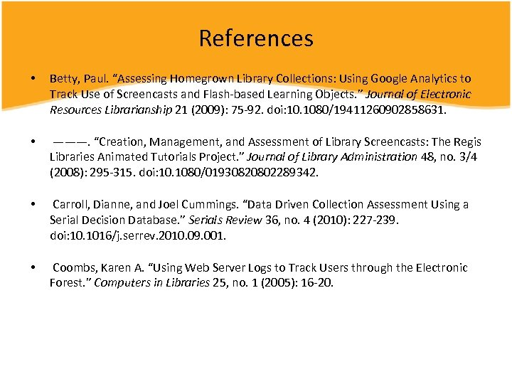 """References • Betty, Paul. """"Assessing Homegrown Library Collections: Using Google Analytics to Track Use"""