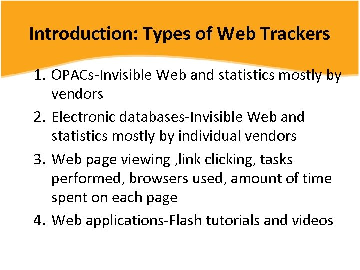 Introduction: Types of Web Trackers 1. OPACs-Invisible Web and statistics mostly by vendors 2.