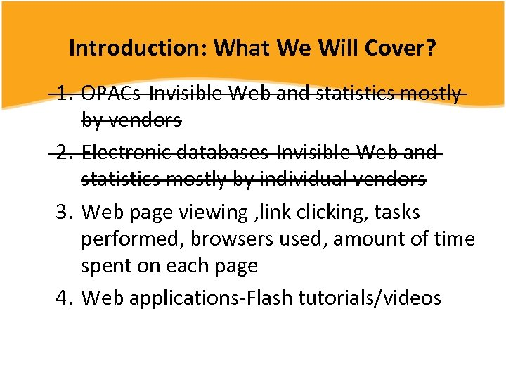 Introduction: What We Will Cover? 1. OPACs-Invisible Web and statistics mostly by vendors 2.