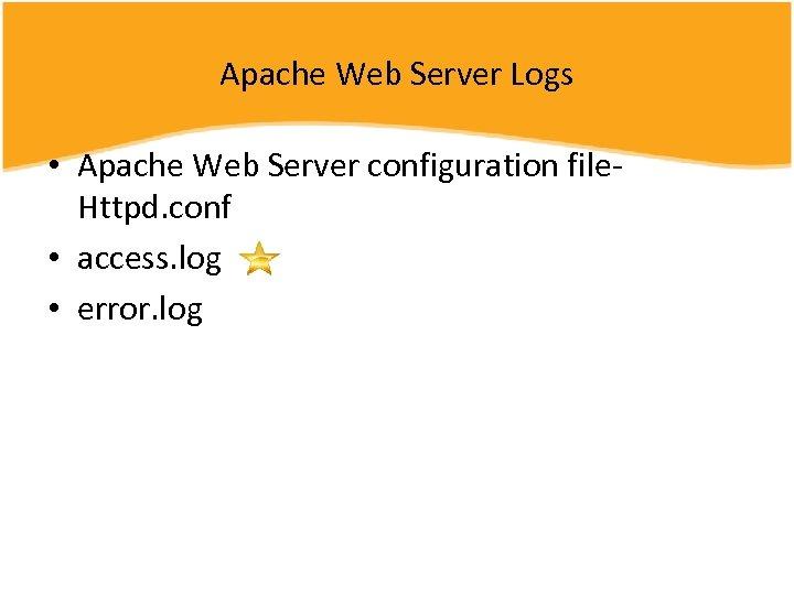 Apache Web Server Logs • Apache Web Server configuration file. Httpd. conf • access.