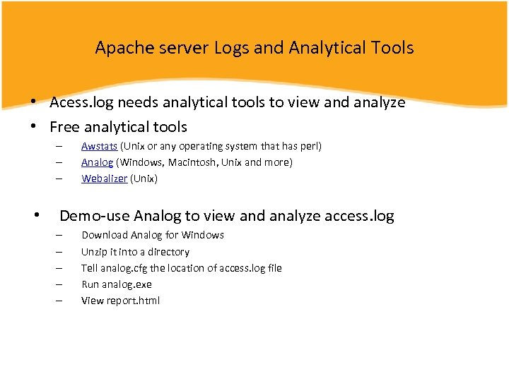 Apache server Logs and Analytical Tools • Acess. log needs analytical tools to view