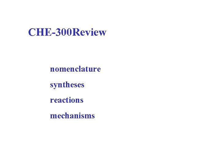 CHE-300 Review nomenclature syntheses reactions mechanisms