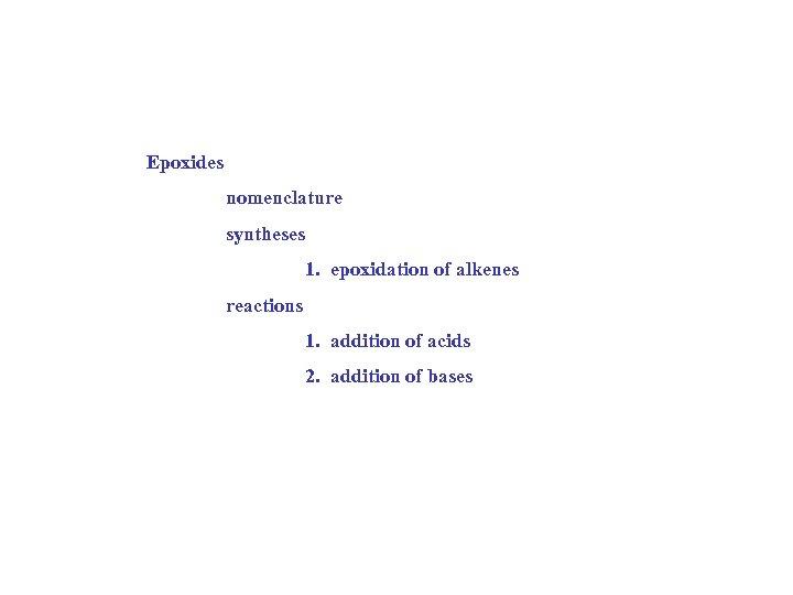 Epoxides nomenclature syntheses 1. epoxidation of alkenes reactions 1. addition of acids 2. addition