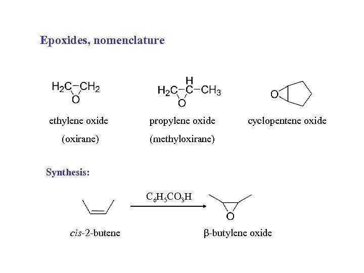 Epoxides, nomenclature ethylene oxide propylene oxide (oxirane) cyclopentene oxide (methyloxirane) Synthesis: C 6 H
